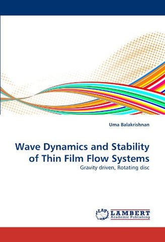 Wave Dynamics and Stability of Thin Film Flow Systems: Gravity driven, Rotating disc
