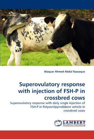Superovulatory response with injection of FSH-P in crossbred cows: Superovulatory response with daily single injection of FSH-P in Polyvenilpyrrolidone vehicle in crossbred cows