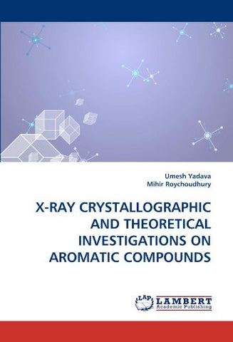 X-RAY CRYSTALLOGRAPHIC AND THEORETICAL INVESTIGATIONS ON AROMATIC COMPOUNDS