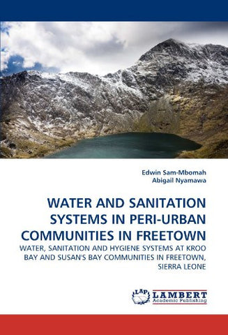 WATER AND SANITATION SYSTEMS IN PERI-URBAN COMMUNITIES IN FREETOWN: WATER, SANITATION AND HYGIENE SYSTEMS AT KROO BAY AND SUSAN'S BAY COMMUNITIES IN FREETOWN, SIERRA LEONE