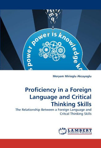 Proficiency in a Foreign Language and Critical Thinking Skills: The Relationship Between a Foreign Language and Critcal Thinking Skills