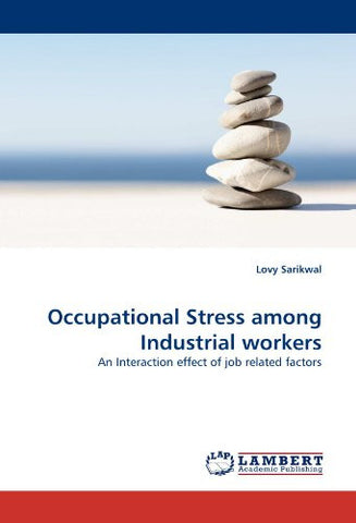 Occupational Stress among Industrial workers: An Interaction effect of job  related factors