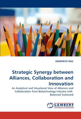 Strategic Synergy between Alliances, Collaboration and Innovation: An Analytical and Situational View of Alliances and Collaboration from Biotechnology Industry with  Balanced Scorecard
