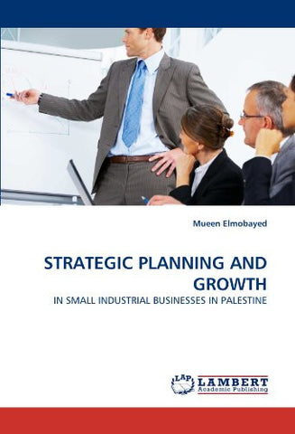 STRATEGIC PLANNING AND GROWTH: IN SMALL INDUSTRIAL BUSINESSES IN PALESTINE