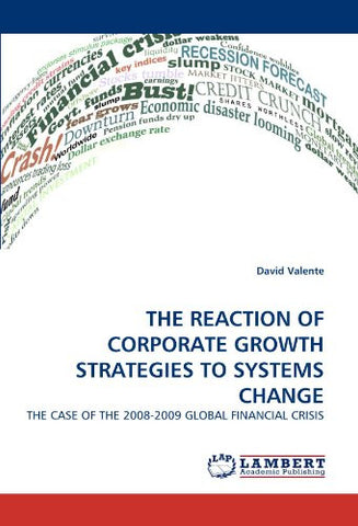 THE REACTION OF CORPORATE GROWTH STRATEGIES TO SYSTEMS CHANGE: THE CASE OF THE 2008-2009 GLOBAL FINANCIAL CRISIS