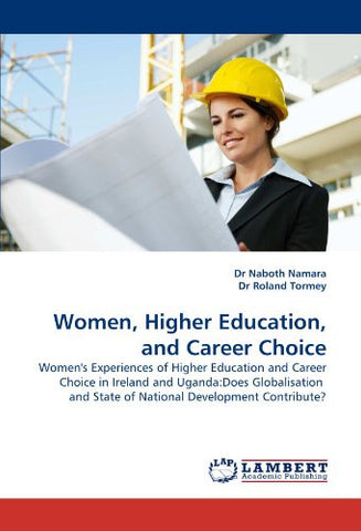 Women, Higher Education, and Career Choice: Women's Experiences of Higher Education and Career Choice in Ireland and Uganda:Does Globalisation  and State of National Development Contribute?
