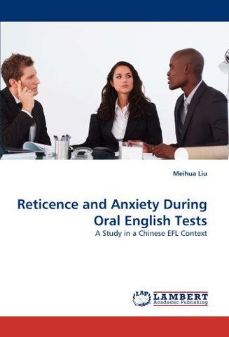 Reticence and Anxiety During Oral English Tests: A Study in a Chinese EFL Context