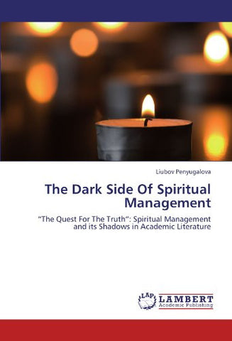 "The Dark Side Of Spiritual Management: ""The Quest For The Truth"": Spiritual Management and its Shadows in Academic Literature"