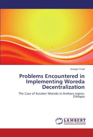 Problems Encountered in Implementing Woreda Decentralization: The Case of Kutaber Woreda in Amhara region, Ethiopia