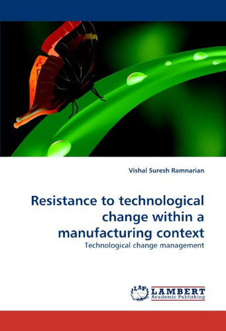 Resistance to technological change within a manufacturing context: Technological change management