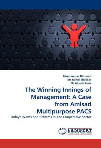 The Winning Innings of Management: A Case from Amlsad Multipurpose PACS: Today's Wants and Reforms In The Cooperative Sector