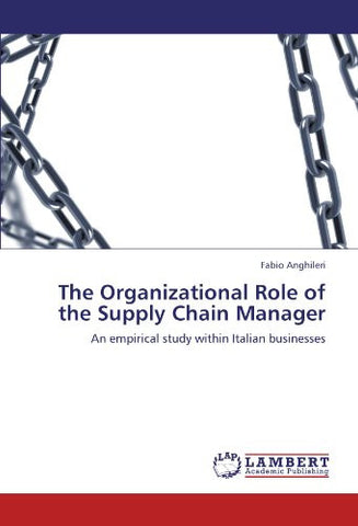 The Organizational Role of the Supply Chain Manager: An empirical study within Italian businesses