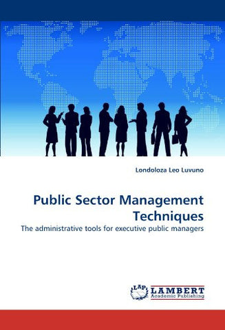 Public Sector Management Techniques: The administrative tools for executive public managers