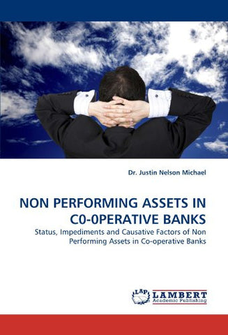 NON PERFORMING ASSETS IN C0-0PERATIVE BANKS: Status, Impediments and Causative Factors of Non Performing Assets in Co-operative Banks