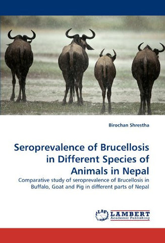 Seroprevalence of Brucellosis in Different Species of Animals in Nepal: Comparative study of seroprevalence of Brucellosis in Buffalo, Goat and Pig in different parts of Nepal