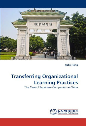 Transferring Organizational Learning Practices: The Case of Japanese Companies in China