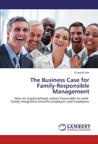 The Business Case for Family-Responsible Management: How an organizational culture favourable to work-family integration benefits employers and employees