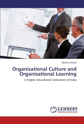 Organizational Culture and Organizational Learning: in higher educational institutions of India