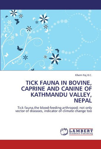 TICK FAUNA IN BOVINE, CAPRINE AND CANINE OF KATHMANDU VALLEY, NEPAL: Tick fauna,the blood-feeding arthropod; not only vector of diseases, indicator of climate change too