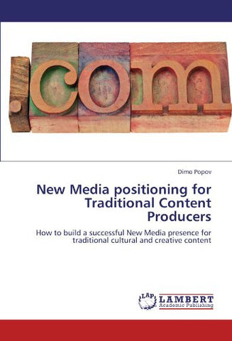 New Media positioning for Traditional Content Producers: How to build a successful New Media presence for traditional cultural and creative content