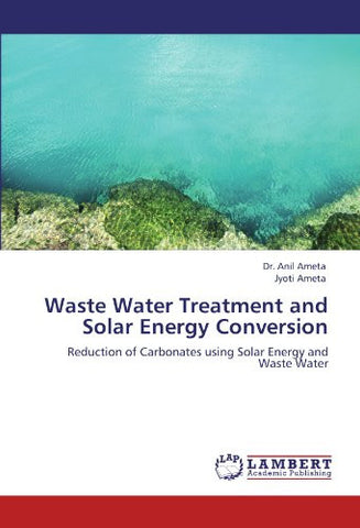 Waste Water Treatment and Solar Energy Conversion: Reduction of Carbonates using Solar Energy and Waste Water