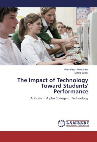The Impact of Technology Toward Students' Performance: A Study in Alpha College of Technology