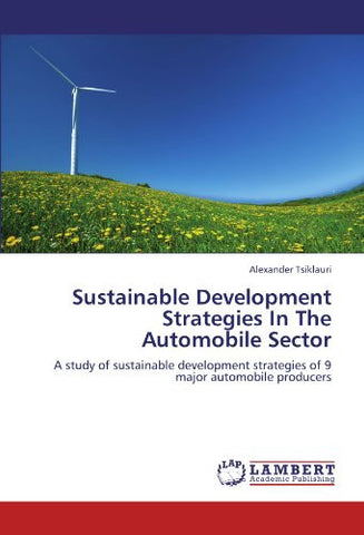 Sustainable Development Strategies In The Automobile Sector: A study of sustainable development strategies of 9 major automobile producers