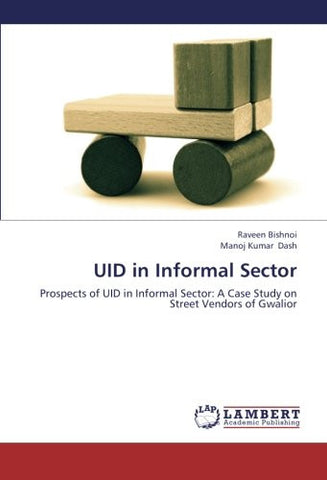 UID in Informal Sector: Prospects of UID in Informal Sector: A Case Study on Street Vendors of Gwalior