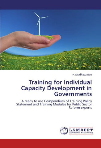 Training for Individual Capacity Development in Governments: A ready to use Compendium of Training Policy Statement and Training Modules for Public Sector Reform experts