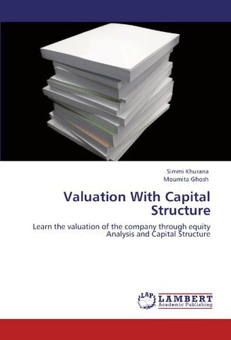 Valuation With Capital Structure: Learn the valuation of the company through equity Analysis and Capital Structure