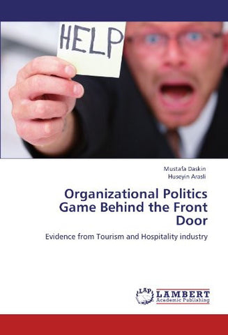 Organizational   Politics Game Behind the Front Door: Evidence from     Tourism and Hospitality industry
