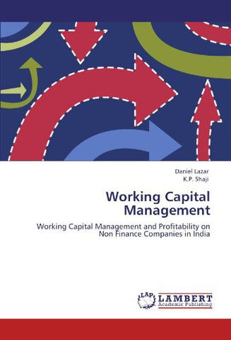 Working Capital Management: Working Capital Management and Profitability on Non Finance Companies in India
