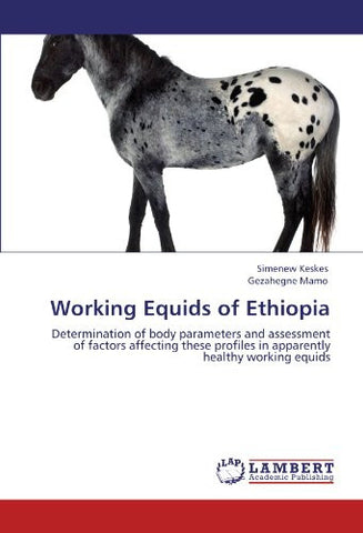 Working Equids of Ethiopia: Determination of body parameters and assessment of factors affecting these profiles in apparently healthy working equids