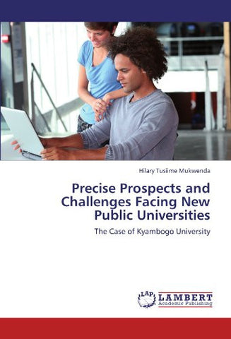 Precise Prospects and Challenges Facing New Public Universities: The Case of Kyambogo University