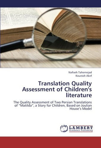 "Translation Quality Assessment of Children's literature: The Quality Assessment of Two Persian Translations of ""Matilda"", a Story for Children, Based on Joulian House's Model"
