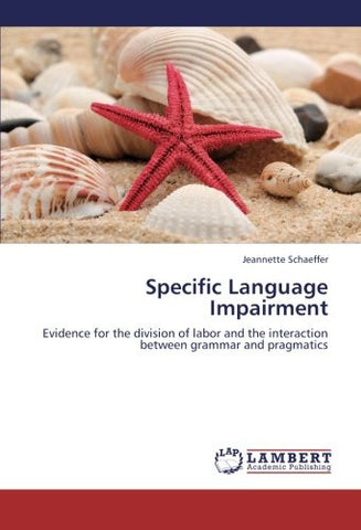 Specific Language Impairment: Evidence for the division of labor and the interaction between grammar and pragmatics
