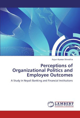 Perceptions of Organizational Politics and Employee Outcomes: A Study in Nepali Banking and Financial Institutions