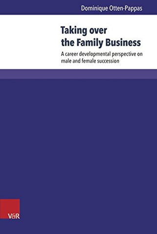 Taking over the Family Business: A career developmental perspective on male and female succession (Wittener Schriften Zu Familienunternehmen)