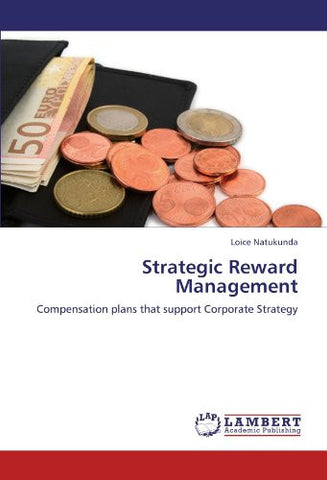 Strategic Reward Management: Compensation plans that support Corporate Strategy