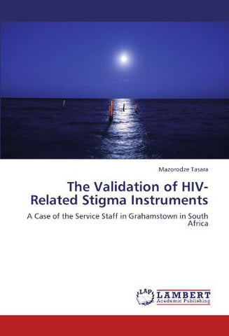 The Validation of HIV-Related Stigma Instruments: A Case of the Service Staff in Grahamstown in South Africa