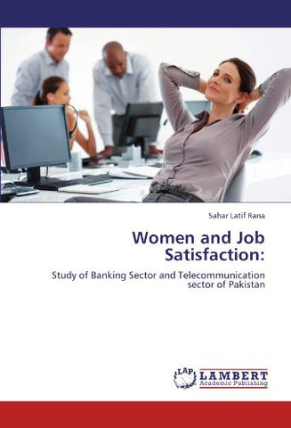 Women and Job Satisfaction:: Study of Banking Sector and Telecommunication sector of Pakistan