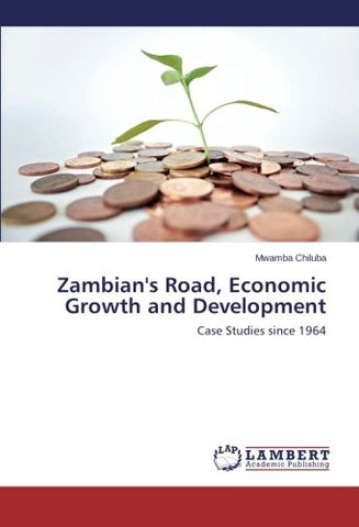Zambian's Road, Economic Growth and Development: Case Studies since 1964