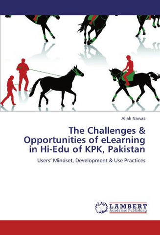 The Challenges & Opportunities of eLearning in Hi-Edu of KPK, Pakistan: Users' Mindset, Development & Use Practices