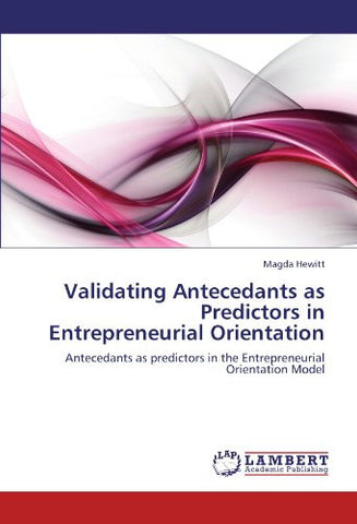 Validating Antecedants as Predictors in Entrepreneurial Orientation: Antecedants as predictors in the Entrepreneurial Orientation Model