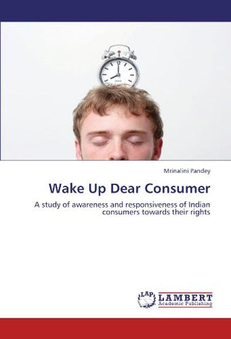 Wake Up Dear Consumer: A study of awareness and responsiveness of Indian consumers towards their rights
