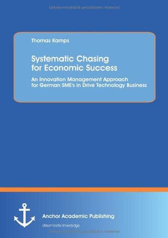 Systematic Chasing for Economic Success: An Innovation Management Approach for German Sme's in Drive Technology Business