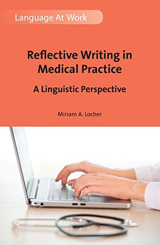 Reflective Writing in Medical Practice: A Linguistic Perspective (Language at Work)
