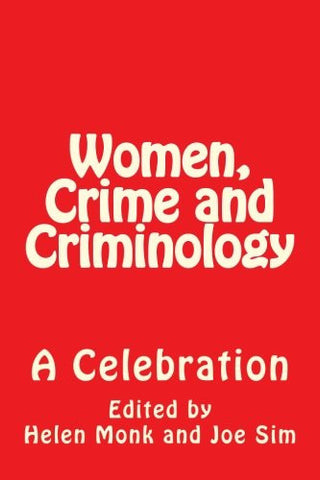 Women, Crime and Criminology:  A Celebration