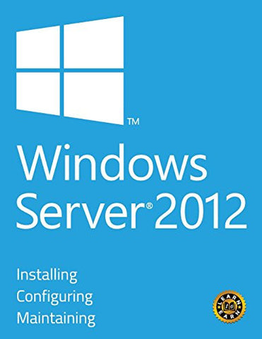 Windows Server 2012 - Installing, Configuring and Maintaining