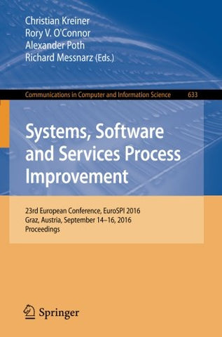 Systems, Software and Services Process Improvement: 23rd European Conference, EuroSPI 2016, Graz, Austria, September 14-16, 2016, Proceedings (Communications in Computer and Information Science)